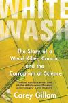 """2017-11-01  Book: """"Whitewash: The Story of a Weed Killer, Cancer, and the Corruption of Science""""  by Carey Gillam   (glyphosate, roundup, Monsanto)"""